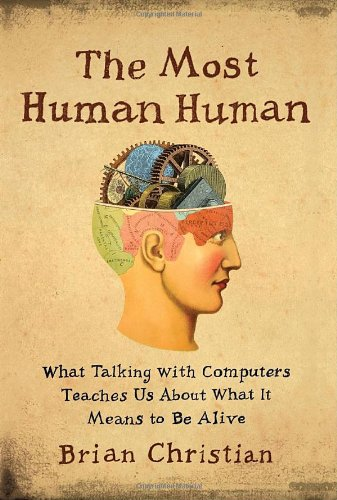 Most Human Human What Talking with Computers Teaches Us about What It Means to Be Alive  2011 edition cover