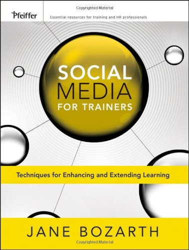 Social Media for Trainers Techniques for Enhancing and Extending Learning  2010 edition cover