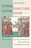 Living Together, Living Apart Rethinking Jewish-Christian Relations in the Middle Ages  2014 edition cover