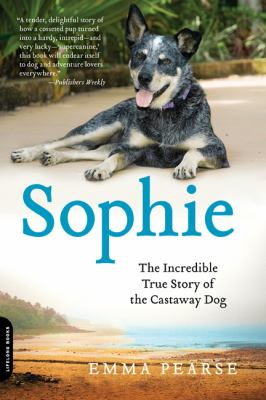 Sophie The Incredible True Story of the Castaway Dog N/A edition cover