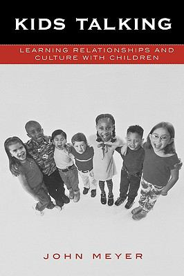 Kids Talking Learning Relationships and Culture with Children  2003 9780742527065 Front Cover