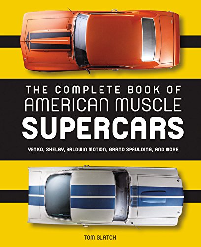 Complete Book of American Muscle Supercars Yenko, Shelby, Baldwin Motion, Grand Spaulding, and More  2016 9780760350065 Front Cover