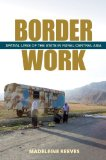 Border Work Spatial Lives of the State in Rural Central Asia  2014 edition cover