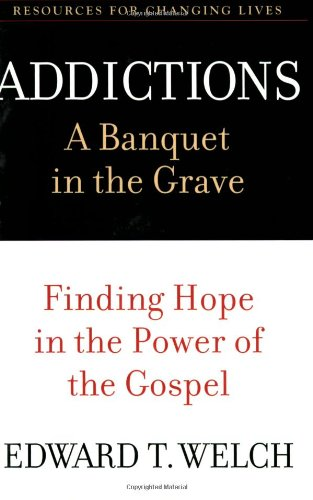 Addictions A Banquet in the Grave - Finding Hope in the Power of the Gospel  2001 edition cover
