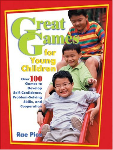 Great Games for Young Children Over 100 Games to Develop Self-Confidence, Problem-Solving Skills, and Cooperation  2006 edition cover