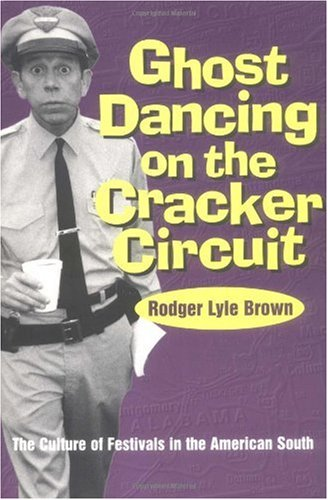 Ghost Dancing on the Cracker Circuit The Culture of Festivals in the American South N/A 9780878059065 Front Cover