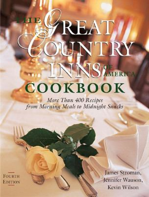Great Country Inns of America Cookbook More Than 400 Recipes from Morning Meals to Midnight Snacks 4th 9780881507065 Front Cover