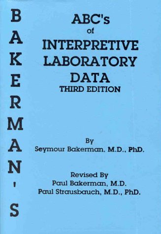 Bakerman's ABCs of Interpretive Laboratory Data 3rd 1994 9780945577065 Front Cover