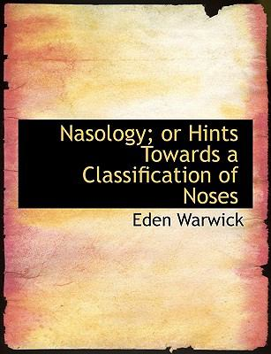 Nasology; or Hints Towards a Classification of Noses N/A 9781115348065 Front Cover