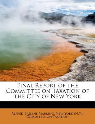 Final Report of the Committee on Taxation of the City of New York  N/A 9781115760065 Front Cover