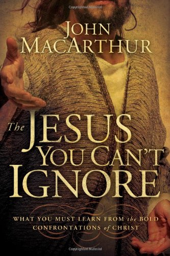 Jesus You Can't Ignore What You Must Learn from the Bold Confrontations of Christ  2009 9781400202065 Front Cover