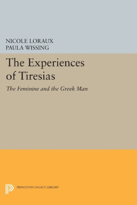 Experiences of Tiresias The Feminine and the Greek Man  2014 9781400864065 Front Cover