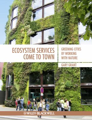 Ecosystem Services Come to Town Greening Cities by Working with Nature  2012 9781405195065 Front Cover