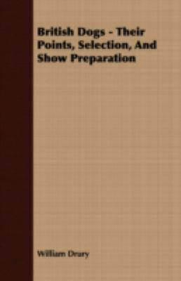 British Dogs: Their Points, Selection, and Show Preparation  2007 9781406776065 Front Cover