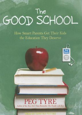 The Good School: How Smart Parents Get Their Kids the Education They Deserve  2011 edition cover