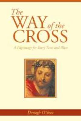 Way of the Cross A Pilgrimage for Every Time and Place  2008 9781557256065 Front Cover