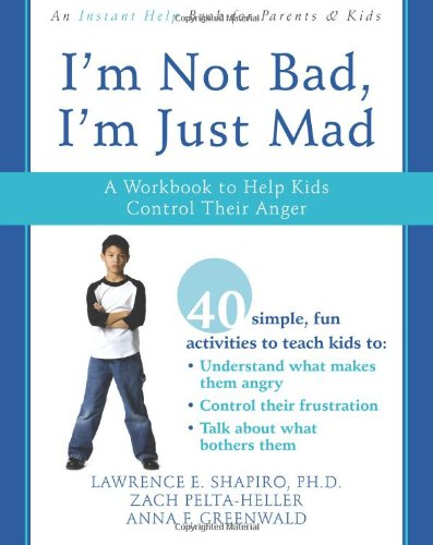 I'm Not Bad, I'm Just Mad A Workbook to Help Kids Control Their Anger  2008 9781572246065 Front Cover