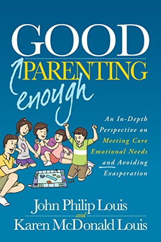 Good Enough Parenting An in-Depth Perspective on Meeting Core Emotional Needs and Avoiding Exasperation N/A 9781630474065 Front Cover
