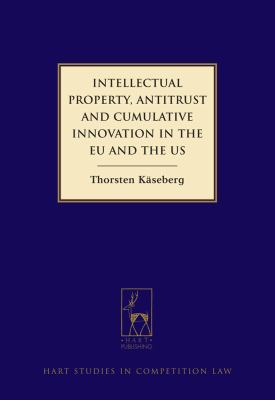Intellectual Property, Antitrust and Cumulative Innovation in the EU and the US   2012 edition cover