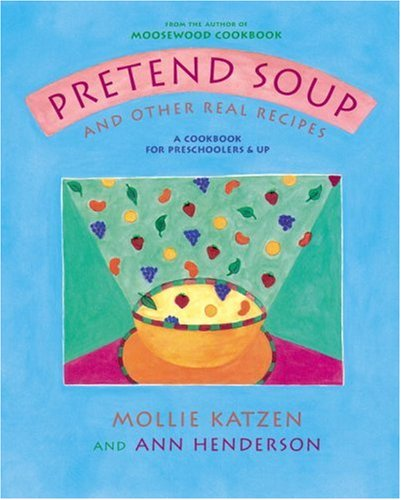 Pretend Soup and Other Real Recipes A Cookbook for Preschoolers and Up Teachers Edition, Instructors Manual, etc. edition cover