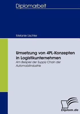 Umsetzung Von 4pl-Konzepten in Logistikunternehmen   2008 9783836661065 Front Cover