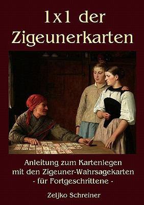 1x1 der Zigeunerkarten Anleitung zum Kartenlegen mit den Zigeuner-Wahrsagekarten - f�r Fortgeschrittene N/A 9783839181065 Front Cover