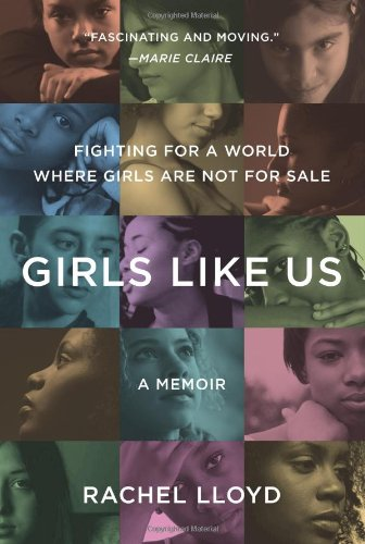 Girls Like Us Fighting for a World Where Girls Are Not for Sale - A Memoir  2012 edition cover