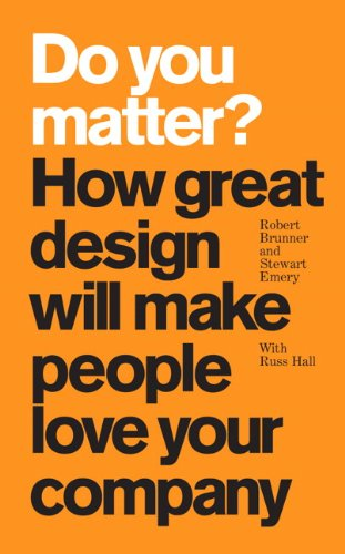 Do You Matter? How Great Design Will Make People Love Your Company  2009 9780137065066 Front Cover