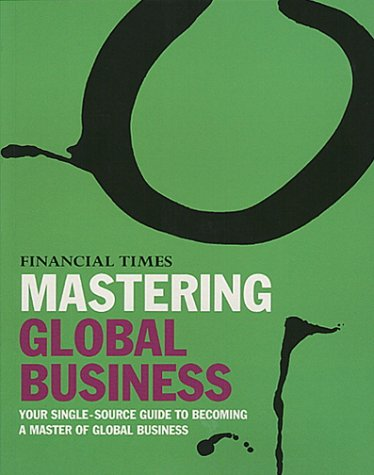 Mastering Global Business Your Single Source Guide to Becoming a Master of Global Business  1998 9780273637066 Front Cover