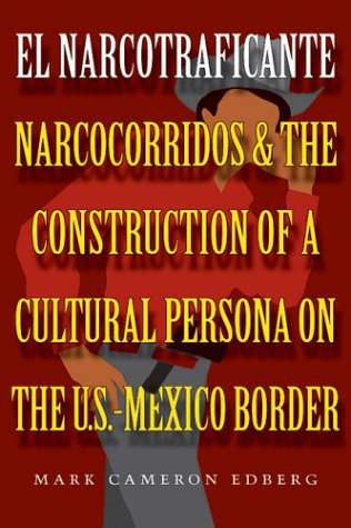 Narcotraficante Narcocorridos and the Construction of a Cultural Persona on the U. S.-Mexican Border  2004 9780292702066 Front Cover