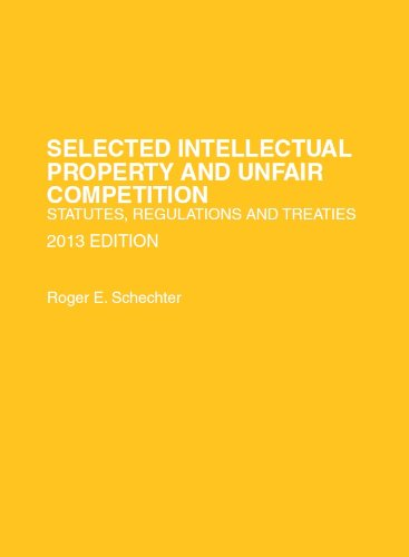 Selected Intellectual Property and Unfair Competition: Statutes, Regulations and Treaties, 2013  2013 9780314288066 Front Cover