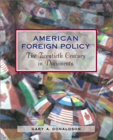 American Foreign Policy The Twentieth Century in Documents  2003 9780321105066 Front Cover