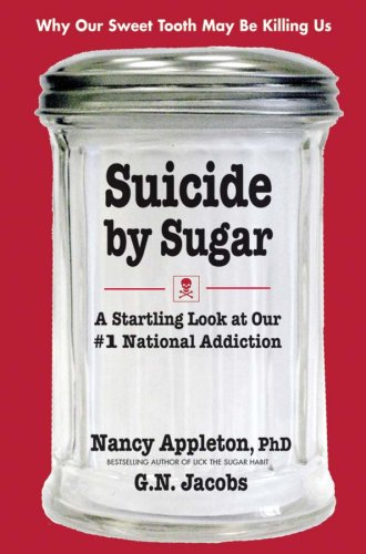Suicide by Sugar A Startling Look at Our #1 National Addiction  2009 edition cover