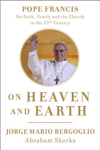 On Heaven and Earth: Pope Francis on Faith, Family, and the Church in the Twenty-first Century  2013 edition cover