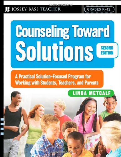 Counseling Toward Solutions A Practical Solution-Focused Program for Working with Students, Teachers, and Parents 2nd 2008 edition cover