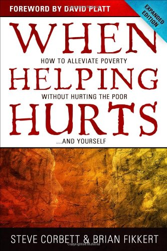 When Helping Hurts How to Alleviate Poverty Without Hurting the Poor ... and Yourself N/A edition cover