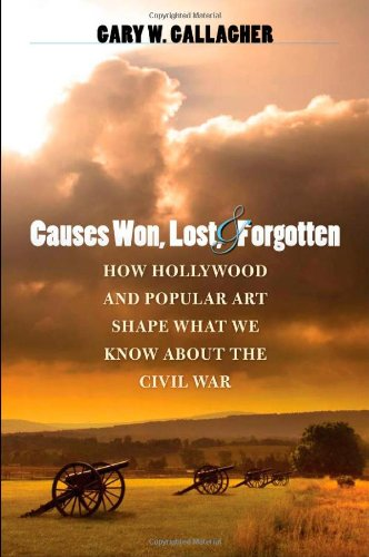 Causes Won, Lost, and Forgotten How Hollywood and Popular Art Shape What We Know about the Civil War  2008 edition cover