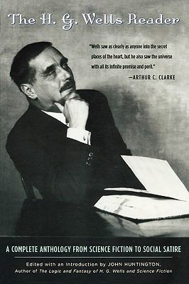 H. G. Wells Reader A Complete Anthology from Science Fiction to Social Satire  2003 9780878333066 Front Cover