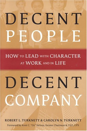 Decent People, Decent Company How to Lead with Character at Work and in Life  2005 edition cover