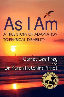 As I Am, a True Story of Adaptation to Physical Disability  2008 9780982254066 Front Cover
