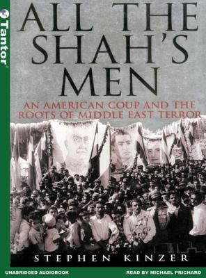 All the Shah's Men : An American Coup and the Roots of Middle East Terror Unabridged 9781400151066 Front Cover
