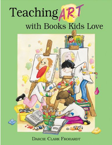 Teaching Art with Books Kids Love Art Elements, Appreciation, and Design with Award-Winning Books  1999 edition cover