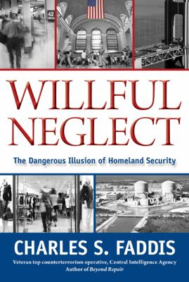 Willful Neglect The Dangerous Illusion of Homeland Security  2010 edition cover