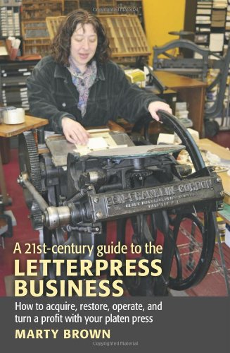 21st-Century Guide to the Letterpress Business How to acquire, restore, operate, and turn a profit with your platen Press N/A edition cover