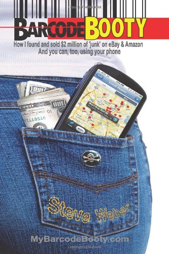 Barcode Booty How I found and sold $2 million of 'junk' on eBay and Amazon, and you can, too, using your Phone  2011 9781936560066 Front Cover