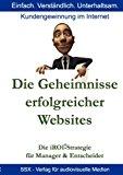 Die Geheimnisse erfolgreicher Websites - für Manager und Entscheider: Die iROI-Internet Marketing Strategie N/A 9783839142066 Front Cover