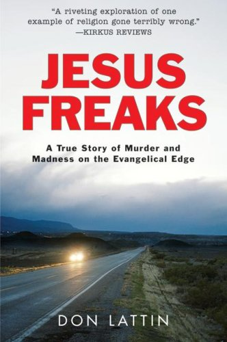 Jesus Freaks A True Story of Murder and Madness on the Evangelical Edge N/A 9780061118067 Front Cover
