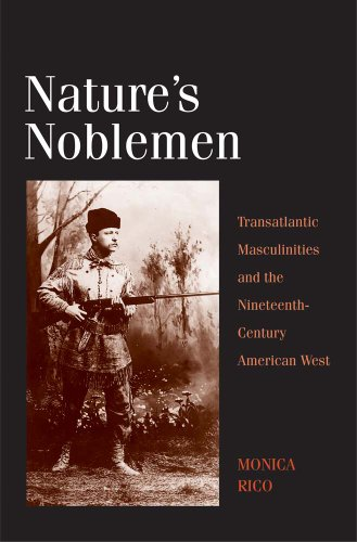Nature's Noblemen Transatlantic Masculinities and the Nineteenth-Century American West  2013 9780300136067 Front Cover