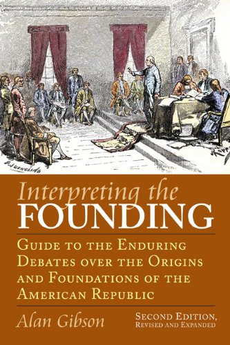Interpreting the Founding Guide to the Enduring Debates over the Origins and Foundations of the American Republic 2nd 2010 edition cover