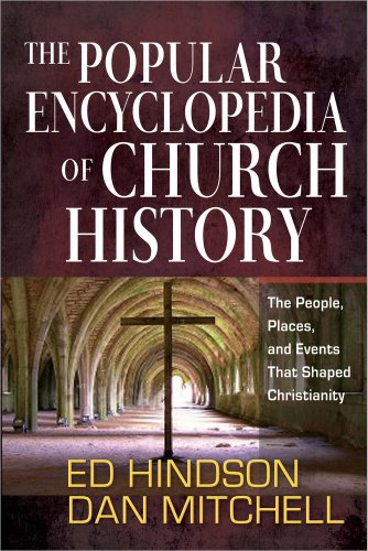 Popular Encyclopedia of Church History The People, Places, and Events That Shaped Christianity  2013 edition cover